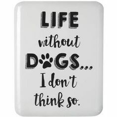 Sign 'Life without dogs... I don't think so'